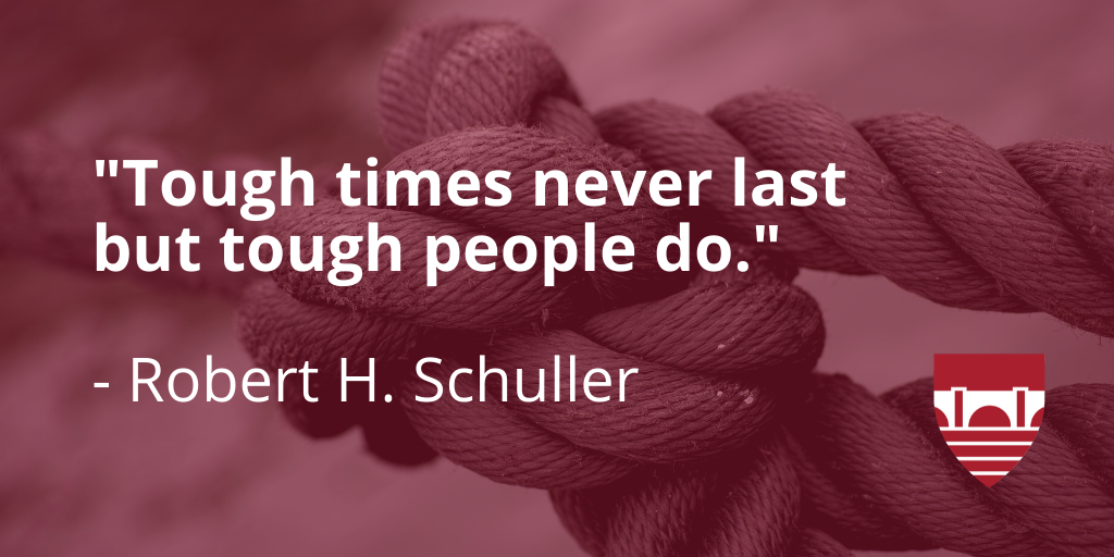 'Tough times never last, but tough people do' - Robert H. Schuller