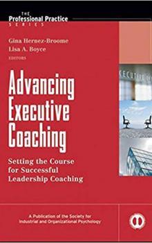 Advancing Executive Coaching: Setting the Course for Successful Leadership Coaching