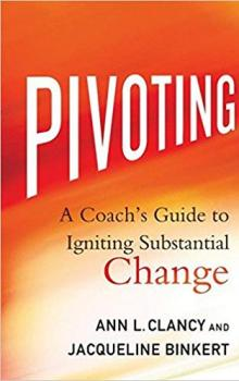 Pivoting: A Coach's Guide to Igniting Substantial Change