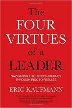 The Four Virtues of a Leader - Navigating the Hero's Journey Through Risk to Results