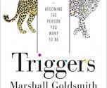 Triggers: Creating Behavior That Lasts -- Becoming the Person You Want to Be